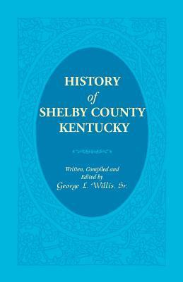 History of Shelby County, Kentucky  by  George L. Willis Sr.