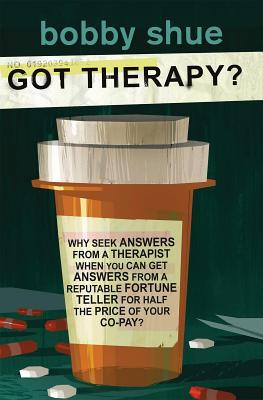 Got Therapy?  by  Bobby Shue