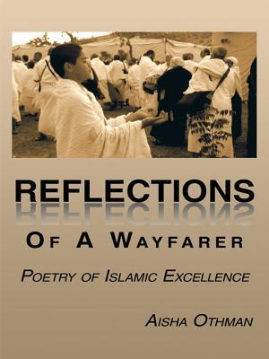 Reflections of a Wayfarer: Poetry of Islamic Excellence  by  Aisha Othman