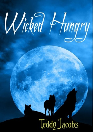 Wicked Hungry  by  Teddy Jacobs