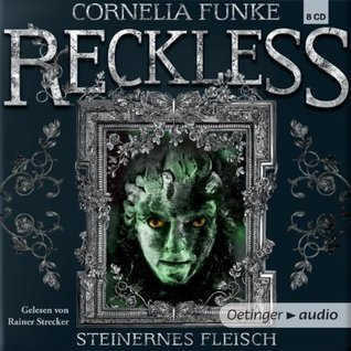 Steinernes Fleisch (Reckless #1)  by  Cornelia Funke