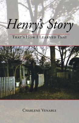 Henrys Story: Thats How I Learned That  by  Charlene Venable