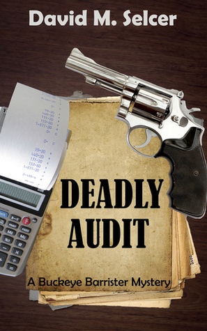 Deadly Audit (Buckeye Barrister Mystery, #1) David M. Selcer