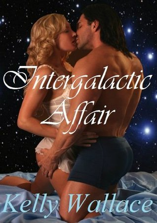 Intergalactic Affair  by  Kelly Wallace
