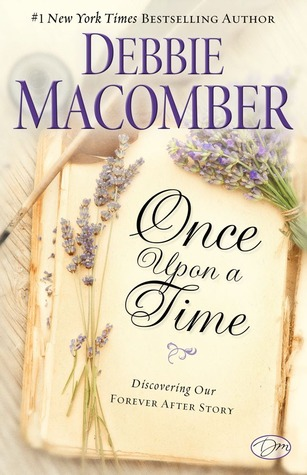 Once Upon a Time: Discovering Our Forever After Story  by  Debbie Macomber