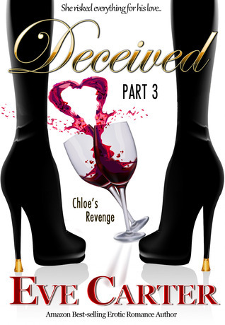 Deceived - Part 3 Chloes Revenge (Deceived, #3)  by  Eve Carter