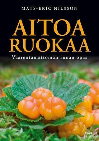 Aitoa ruokaa: Väärentämättömän ruoan opas  by  Mats-Eric Nilsson