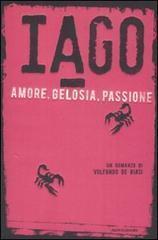 Iago. Amore, gelosia, passione Volfango De Biasi