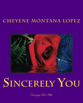 Sincerely You: Crossing The Mile Cheyene Montana Lopez