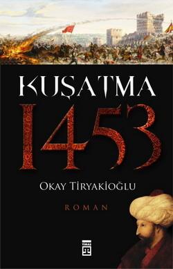 Kuşatma 1453 Okay Tiryakioğlu