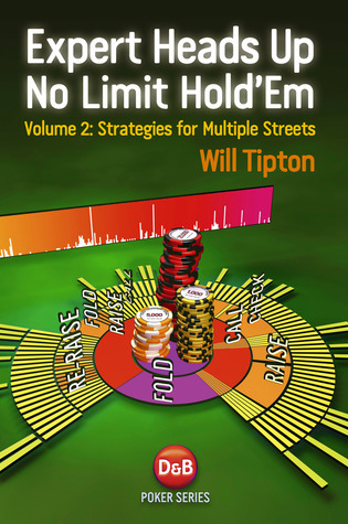 Expert Heads Up No Limit Holdem Play, Volume 2: Strategies for Multiple Streets Will Tipton