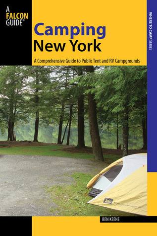 Camping New York: A Comprehensive Guide to Public Tent and RV Campgrounds Ben Keene