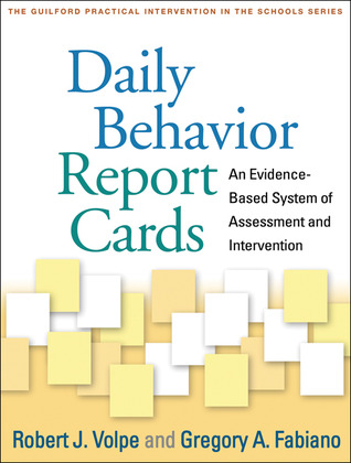 Daily Behavior Report Cards: An Evidence-Based System of Assessment and Intervention  by  Robert J. Volpe