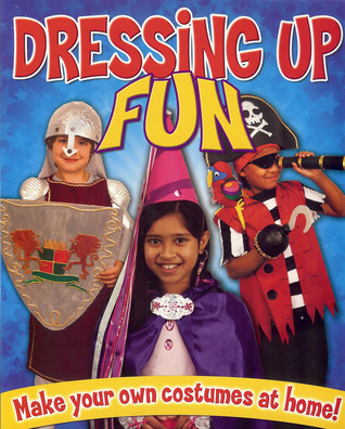 Dressing Up Fun: Make Your Own Costumes at Home  by  Rebekah Joy Shirley