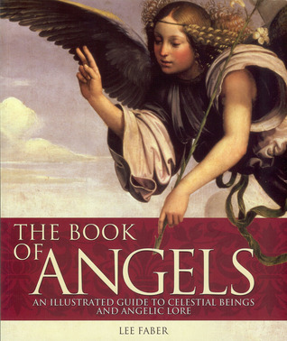 The Book of Angels: An Illustrated Guide to Celestial Beings and Angelic Lore  by  Lee Faber