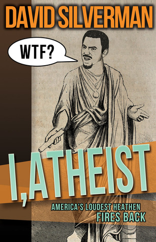 I, Dick: Why Aggressive Atheism Benefits All Americans  by  David   Silverman