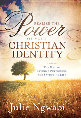 Realize the Power of Your Christian Identity  by  Julie Ngwabi