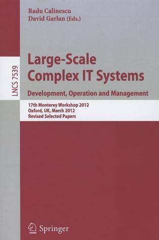 Large-Scale Complex IT Systems: Development, Operation and Management  by  Radu Calinescu
