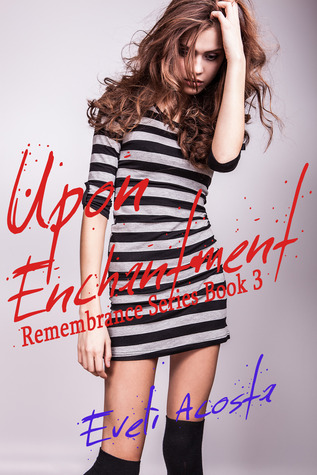 Upon Enchantment (Remembrance Series #3) Eveli Acosta