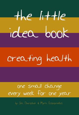 the little idea book - creating health  by  Sia Durocher