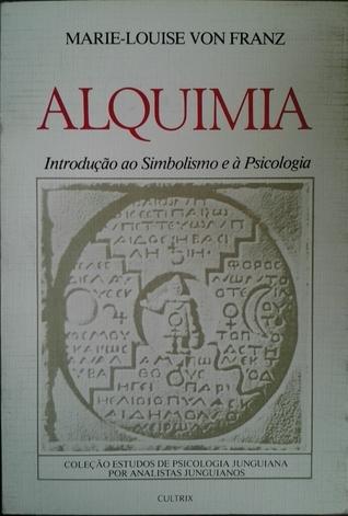 Alquimia: introdução ao simbolismo e à piscologa Marie-Louise von Franz