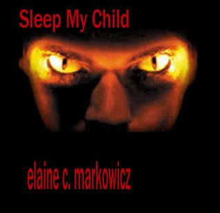 Sleep My Child  by  Elaine C. Markowicz