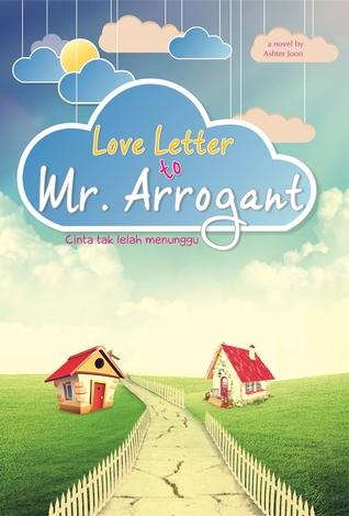 love letter to mr. arrogant : cinta tak lelah menunggu ashter joon