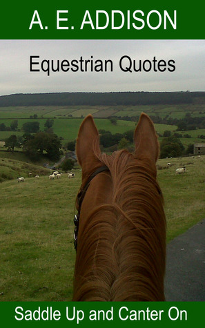 Equestrian Quotes - Saddle Up And Canter On!  by  A.E. Addison