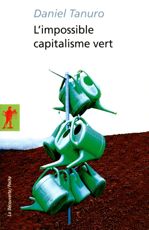 Limpossible capitalisme vert  by  Daniel Tanuro