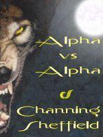 Alpha vs. Alpha  by  Channing Sheffield