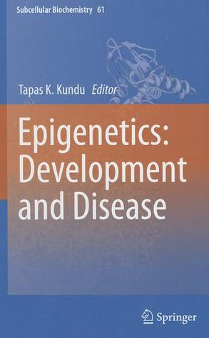 Epigenetics: Development and Disease  by  Tapas Kumar Kundu