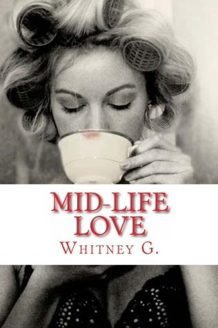 Mid-Life Love (Mid-Life Love, #1) Whitney Gracia Williams