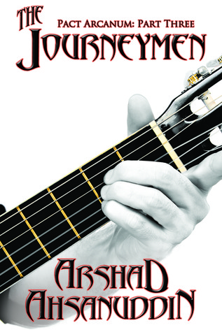 The Journeymen (Pact Arcanum Integrated Serial Edition, #3)  by  Arshad Ahsanuddin