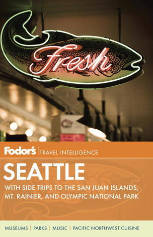 Fodors Seattle, 5th Edition: with Side Trips to the San Juan Islands, Mt. Rainier, and Olympic National Park Fodors Travel Publications Inc.