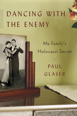 Dancing With the Enemy: My Familys Holocaust Secret Paul Glaser