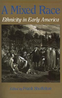 A Mixed Race: Ethnicity in Early America  by  Frank Shuffelton