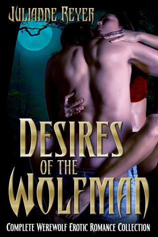 Desires of the Wolfman  by  Julianne Reyer