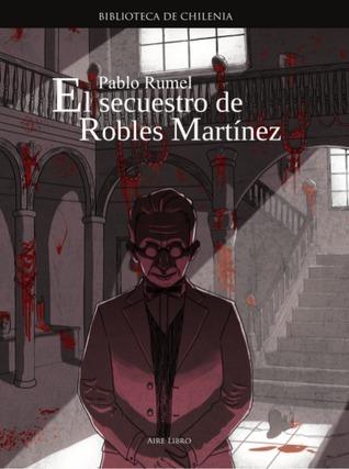 El secuestro de Robles Martínez Pablo Rumel