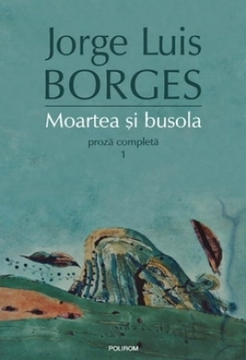 Moartea si busola. Proza completa #1  by  Jorge Luis Borges