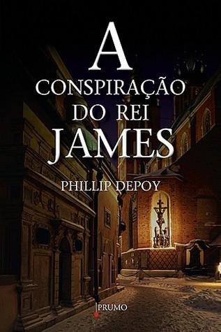 A Conspiração do Rei James Phillip DePoy