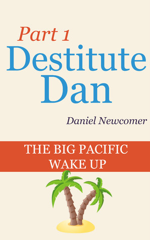 The Big Pacific Wake Up (Destitute Dan, #1)  by  Daniel Newcomer