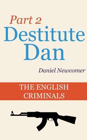The English Criminals (Destitute Dan, #2)  by  Daniel Newcomer