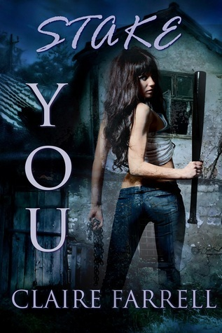 Stake You (Stake You #1)  by  Claire Farrell