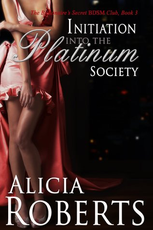 Initiation Into The Platinum Society  by  Alicia Roberts