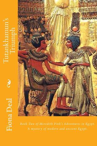 Tutankhamuns Triumph (Meredith Pinks Adventures in Egypt, #2) Fiona Deal