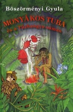 Monyákos Tuba és a Tűzhangya-sámán (Monyákos Tuba, #3)  by  Böszörményi Gyula