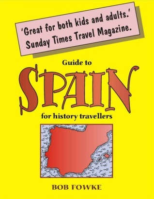 Guide to Spain for History Travellers  by  Bob Fowke