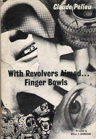 With Revolvers Aimed... Finger Bowls Claude Pelieu