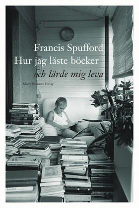 Hur jag läste böcker och lärde mig leva Francis Spufford