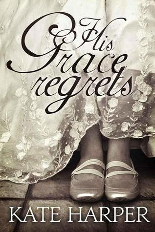 His Grace Regrets  by  Kate Harper